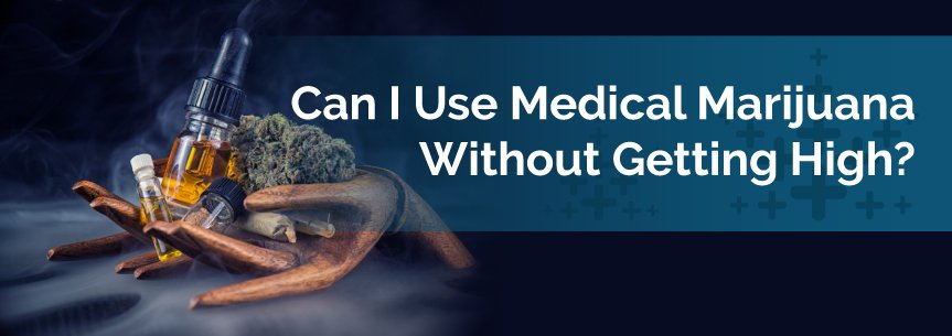 Can I Use Medical Marijuana Without Getting High?